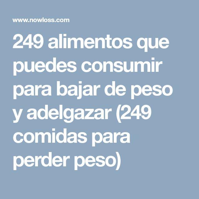 249 alimentos que puedes consumir para bajar de peso y adelgazar (249 comidas para perder peso)