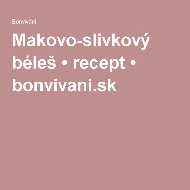 Makovo-slivkový béleš • recept • bonvivani.sk