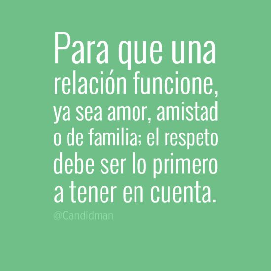 Para que una relación funcione, ya sea amor, amistad o de familia; El Respeto debe ser lo primero a tener en cuenta.