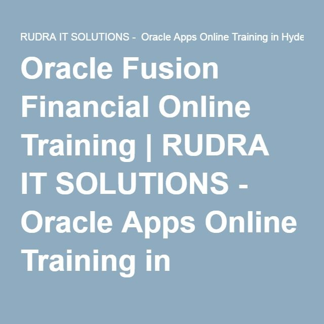 Oracle Fusion Financial Online Training | RUDRA IT SOLUTIONS - Oracle Apps Online Training in Hyderabad,India, USA, UK, Australia, New Zealand, UAE, Saudi Arabia,Pakistan, Singapore, Kuwait