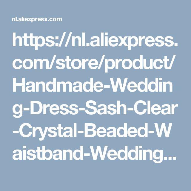 https://nl.aliexpress.com/store/product/Handmade-Wedding-Dress-Sash-Clear-Crystal-Beaded-Waistband-Wedding-Dress-Belt-Bridal-Belts-With-Crystals/332037_32791273412.html