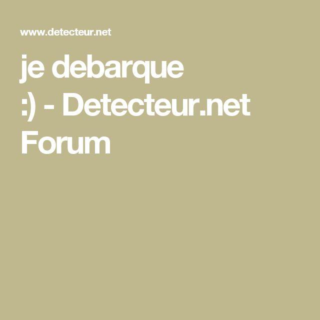 je debarque :)-Detecteur.net Forum