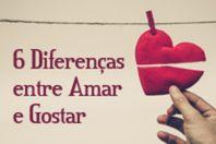 6 Diferenças entre Gostar e Amar