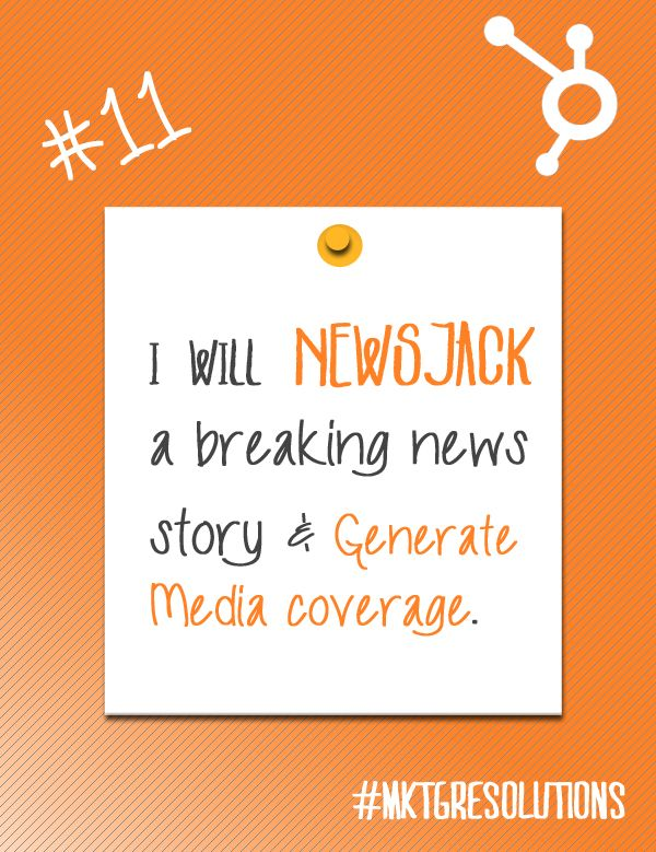 2013 Marketing Resolutions: Day 11 - Learn how to newsjack your way into the media!