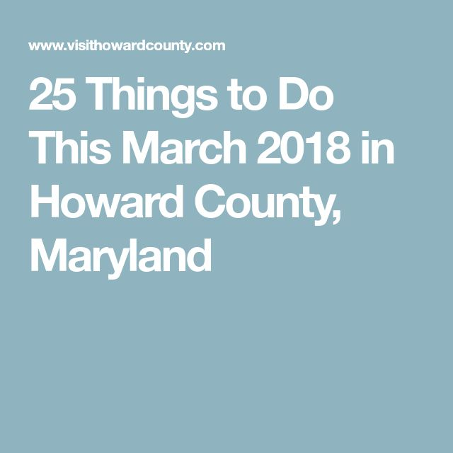 25 Things to Do This March 2018 in Howard County, Maryland