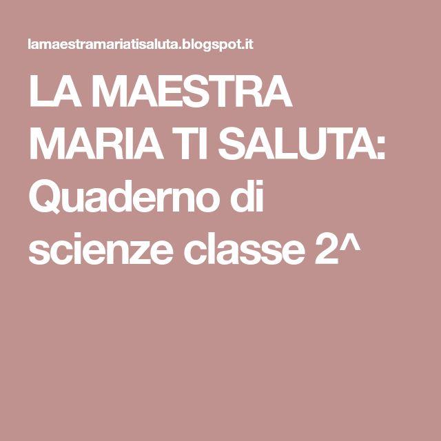 LA MAESTRA MARIA TI SALUTA: Quaderno di scienze classe 2^