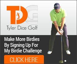 MAKE MORE BIRDIES NOW! Sign up for the Birdie Challenge and start making more birdies and lower your golf scores now!   Welcome to Tyler Dice Golf! I am Tyler Dice and your go-to golf coach. I am here to give you step-by-step guidance to improving your golf game.