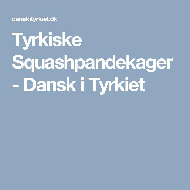 Tyrkiske Squashpandekager - Dansk i Tyrkiet