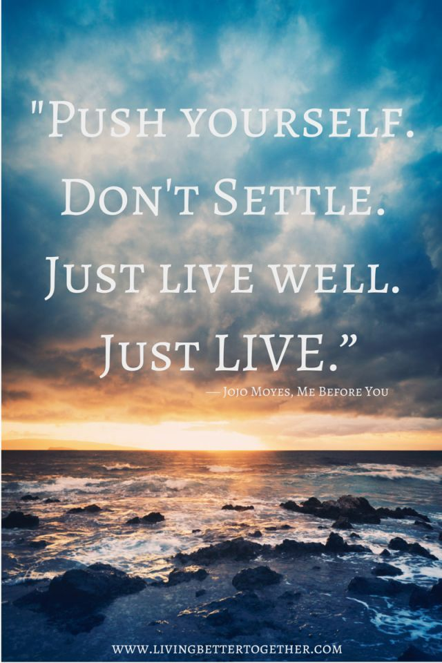 Push yourself. Don't Settle. Just Live Well. Just LIVE. - Jojo Moyes - Me Before You Book Review and Bourbon Creams Recipe