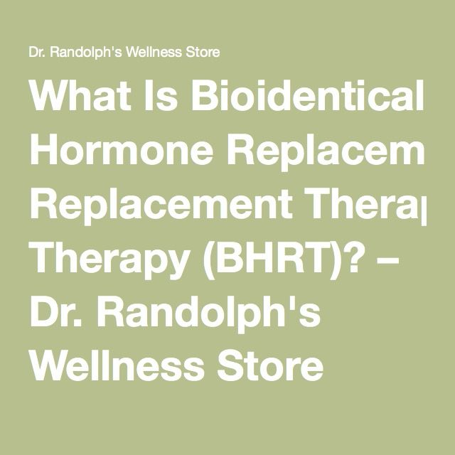 What Is Bioidentical Hormone Replacement Therapy (BHRT)? – Dr. Randolph's Wellness Store