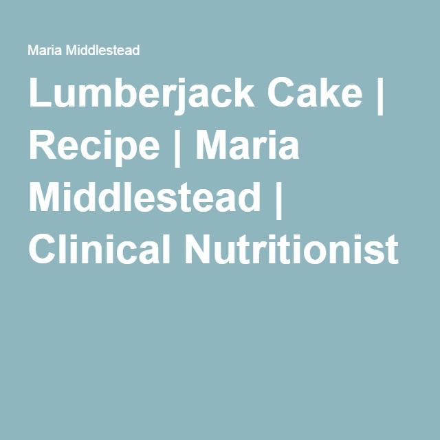Lumberjack Cake | Recipe | Maria Middlestead | Clinical Nutritionist