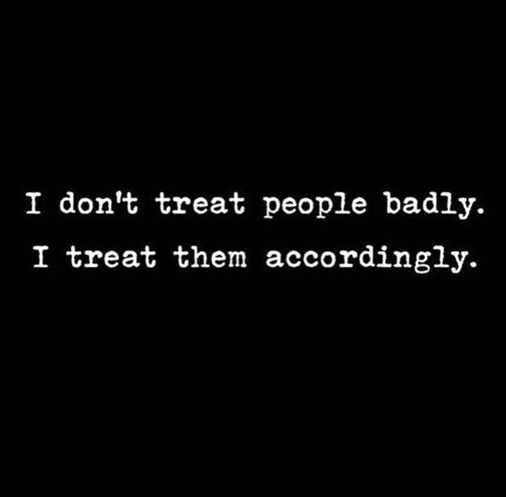 I don't treat people badly. I treat them accordingly. | #INTJ