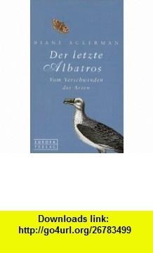 Der letzte Albatros. Vom Verschwinden der Arten. (9783203750026) Diane Ackerman , ISBN-10: 3203750023  , ISBN-13: 978-3203750026 ,  , tutorials , pdf , ebook , torrent , downloads , rapidshare , filesonic , hotfile , megaupload , fileserve