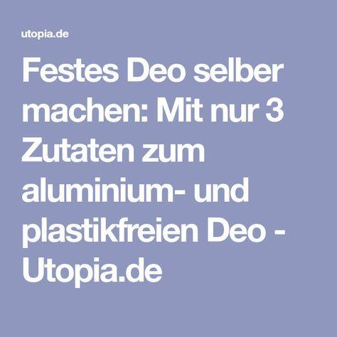 Festes Deo selber machen: Mit nur 3 Zutaten zum aluminium- und plastikfreien Deo - Utopia.de