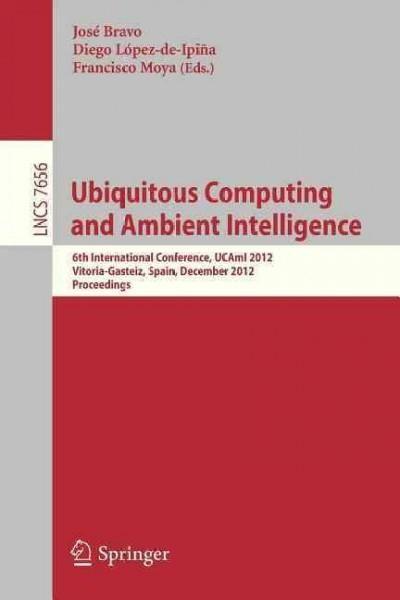 Ubiquitous Computing and Ambient Intelligence: 6th International Conference, Ucami 2012, Vitoria-gasteiz, Spain, ...