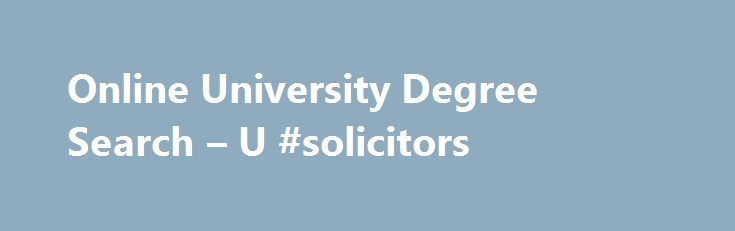 Online University Degree Search – U #solicitors http://laws.nef2.com/2017/05/20/online-university-degree-search-u-solicitors/  #online university # Online University Degree Search The Best Resource for State University Information We feature information about all Universities and Colleges in the United States. Specifically, we bring information about state universities across the country to your fingertips. Read about Financial Aid, Academics, Athletics, and more! The site lists college…