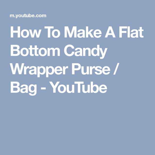 How To Make A Flat Bottom Candy Wrapper Purse / Bag - YouTube