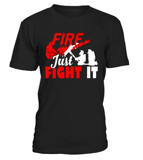 """# Fire T Shirt - Just Fight It Tee, Firefighter Tee .  Special Offer, not available in shops      Comes in a variety of styles and colours      Buy yours now before it is too late!      Secured payment via Visa / Mastercard / Amex / PayPal      How to place an order            Choose the model from the drop-down menu      Click on """"Buy it now""""      Choose the size and the quantity      Add your delivery address and bank details      And that's it!      Tags: firefighter shirts, firefighter t…"""