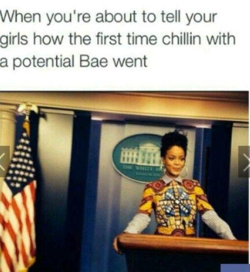 Tellin your friends about bae potential lol do true rihanna meme