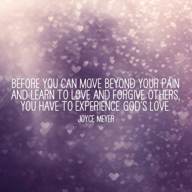 """Joyce Meyer: """"Antes de que puedas moverte por sobre tu pena, y puedas aprender a amar y perdonar a otros, tienes que experimentar, primero, el amor de Dios"""""""