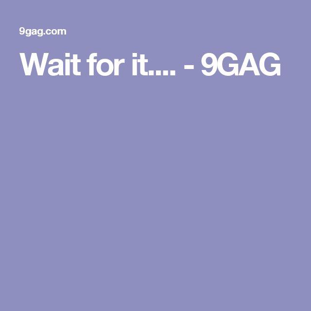 Wait for it.... - 9GAG