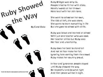 Ruby Bridges was only six.  People tried to hit her with sticks.   Hateful words at her thrown   Hate to all with her skin tone.    The first stanza of an original poem written for a Black History Month program. Can also be used as an introduction to a unit on the Civil Rights Movement, Ruby Bridges or or character education unit.