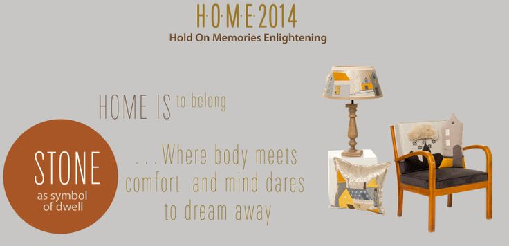 H.O.M.E. Collection 2014 Hold On Memories Enlightening  STONE as a symbol of dwell Home Is To Belong  …Where body meets comfort and mind dares to dream away NIGHTFALL armchair 63x68x80. CITYSCAPE lamp cushion DWELL cushion   As night falls over the city, from all houses in the street only one remains special, personal factory of memories.