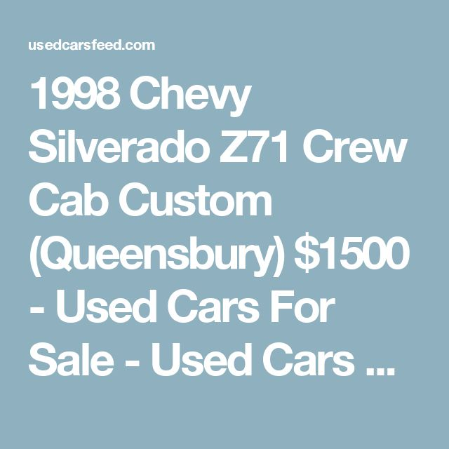 1998 Chevy Silverado Z71 Crew Cab Custom (Queensbury) $1500 - Used Cars For Sale - Used Cars Feed