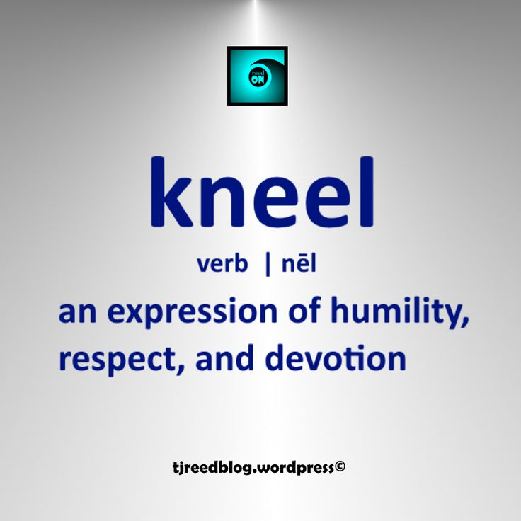 Definition: an expression of humility, respect, and devotion Usage: I fear that those leading us have not experienced the wonder and majesty of kneeling before God – tjreed #wordoftheday