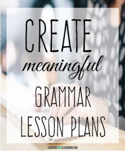 How to create a meaningful grammar lesson plan by using Bloom's Taxonomy as a guide.