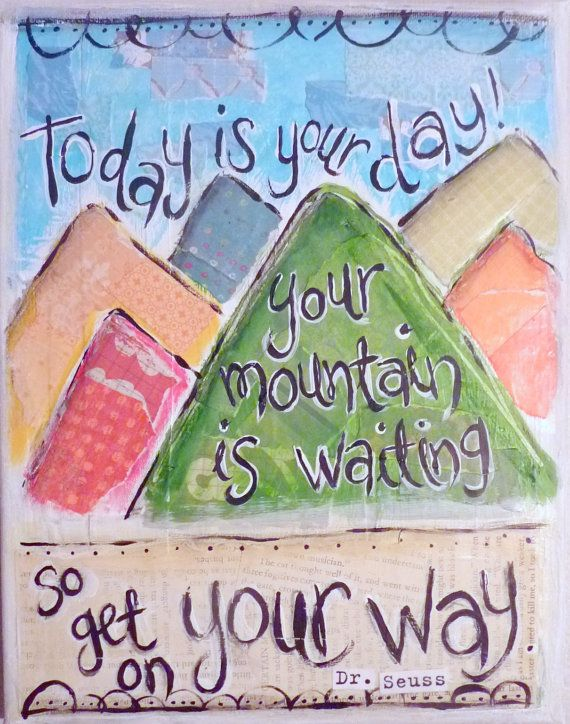Inspirational Art, Your Mountain is Waiting (Dr.Suess) by Leigh