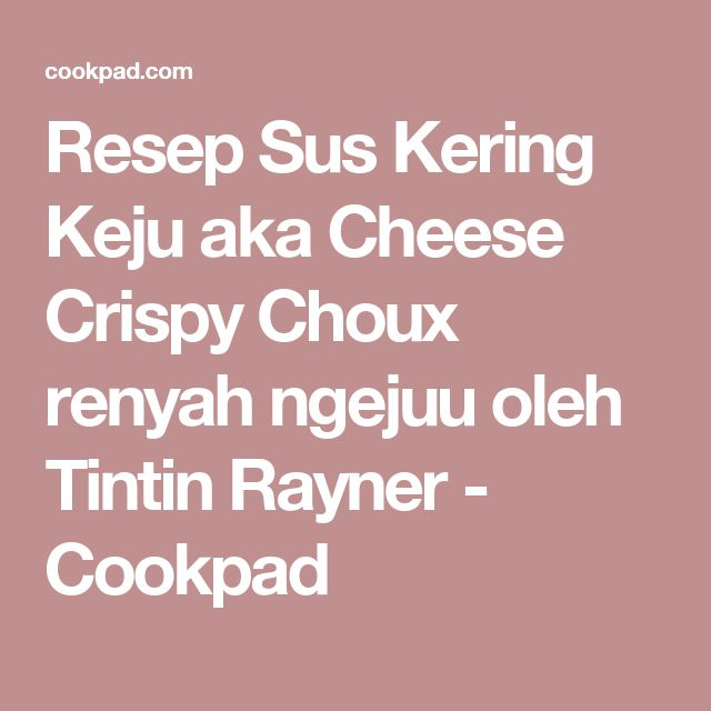 Resep Sus Kering Keju aka Cheese Crispy Choux renyah ngejuu oleh Tintin Rayner - Cookpad