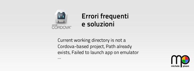 Apache Cordova: Errori frequenti e soluzioni. Lista errori e soluzioni per lo sviluppo di applicazioni ibride con Apache Cordova.