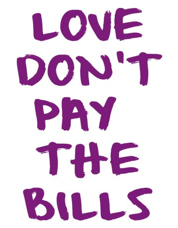 LOVE DON'T PAY THE BILLS