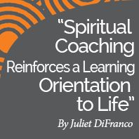 Research Paper: Spiritual Coaching Reinforces a Learning Orientation to Life by International Coach Academy certified coach Juliet DiFranco