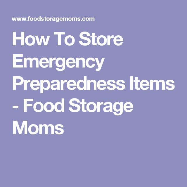 How To Store Emergency Preparedness Items - Food Storage Moms