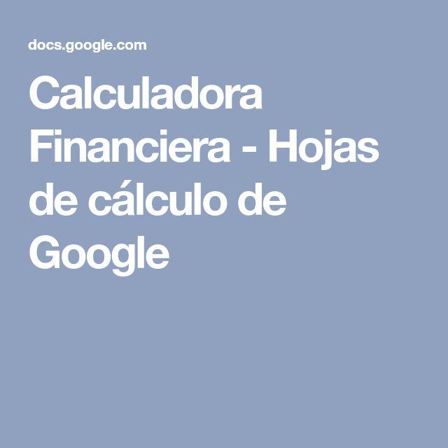 Calculadora Financiera - Hojas de cálculo de Google