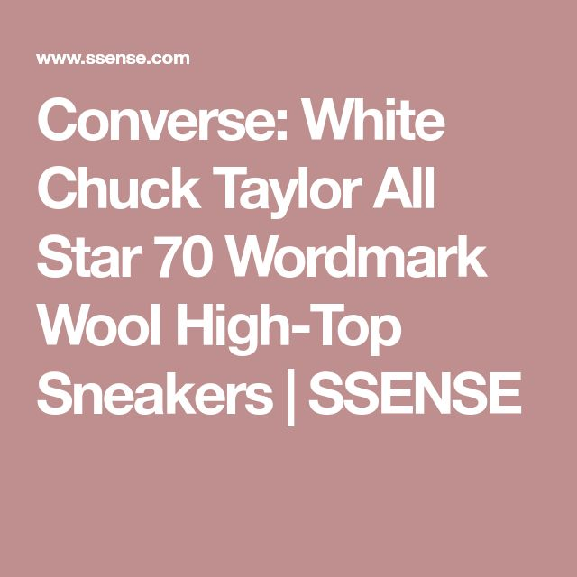 Converse: White Chuck Taylor All Star 70 Wordmark Wool High-Top Sneakers | SSENSE