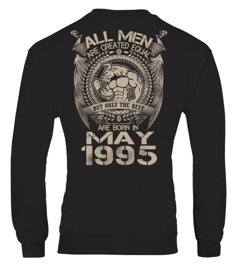 # BORN IN MAY 1995 .  tag: Birthday, born, born in, JANUARY, FEBRUARY, MARCH, APRIL, MAY, JUNE, JULY, AUGUST, SEPTEMBER, OCTOBER, NOVEMBER, DECEMBER. ALL MEN, THE BEST ARE BORN IN.Birthday tshirt stores, Month&Year :          born in December   born in Novemberborn in October     born in September    born in August     born in July          born in June       born in Mayborn in April       born in Marchborn in February   born in JanuarySecured…