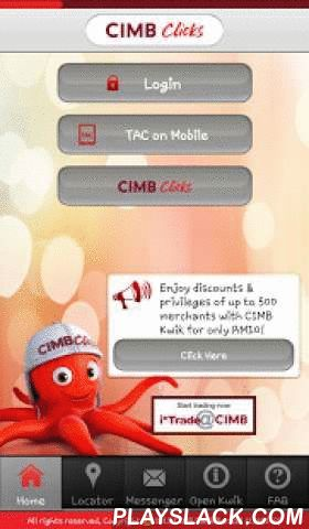 CIMB Clicks Malaysia  Android App - playslack.com ,  Carry the bank in your pocket with CIMB Clicks App.Banking transactions made easy with CIMB Clicks App, providing not only with easy-to-use interface, but also the convenience of managing your accounts, anytime and anywhere. List of services that you can do with CIMB Clicks App:• View Account Balance and Transaction History• Fund transfer• OctoSend (View, transfer & claim) • Bill Payments• Prepaid Reload• Schedule Transactions service…
