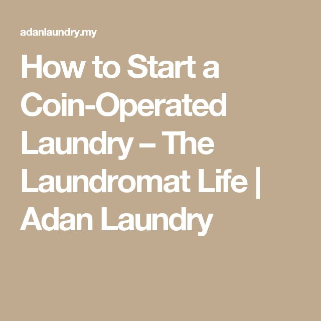 How to Start a Coin-Operated Laundry – The Laundromat Life | Adan Laundry