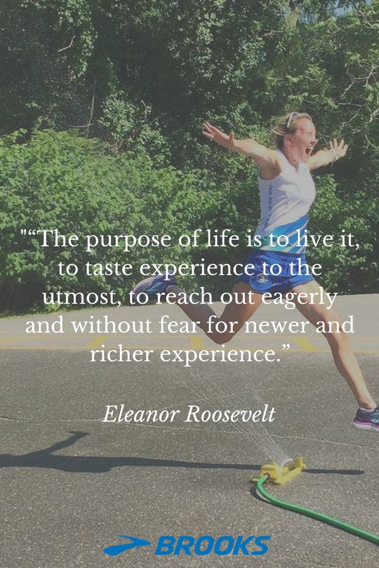 """The purpose of life is to live it, to taste experience to the utmost, to reach out eagerly and without fear for newer and richer exeperience."" - Eleanor Roosevelt 