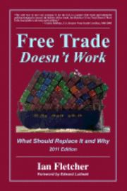 Free Trade Doesn't Work, 2011 Edition: What Should Replace It and Why (häftad)