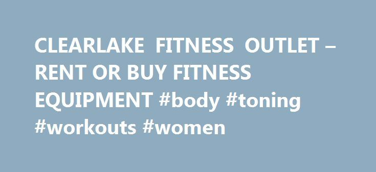 CLEARLAKE FITNESS OUTLET – RENT OR BUY FITNESS EQUIPMENT #body #toning #workouts #women http://fitness.remmont.com/clearlake-fitness-outlet-rent-or-buy-fitness-equipment-body-toning-workouts-women/  Rentals If you re interested in renting equipment from BodyDesign Fitness, please download and print application for fax or email. Or, go to our Online Application. Once you complete the application, please either email the application back to us at . or fax to 832-201-0856. If completing Online…