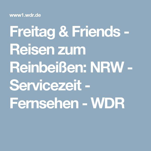 Freitag & Friends - Reisen zum Reinbeißen: NRW - Servicezeit - Fernsehen - WDR