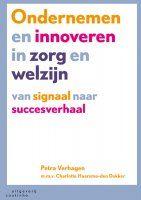 Verhagen, Petra. Ondernemen en innoveren in zorg en welzijn: van signaal naar succesverhaal. Plaats: 65.01 VERH