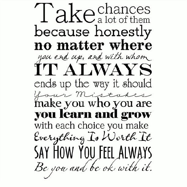 Take Chances, Lots Of Them..... Your Beautiful