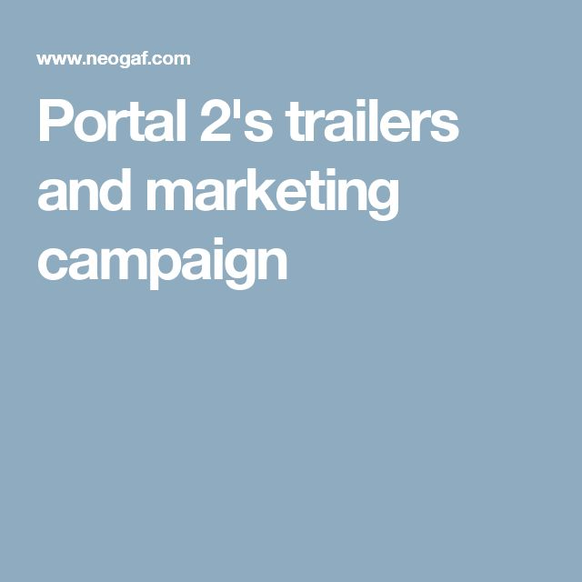 Portal 2's trailers and marketing campaign