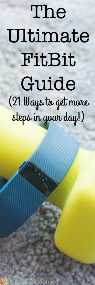 The Ultimate FitBit Guide (and 21 Ways to Get More Steps) via @clarkscondensed