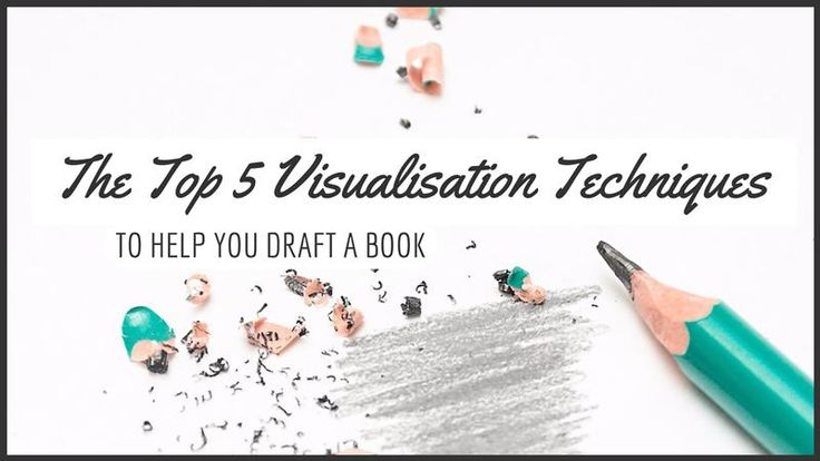 5 Visualisation Techniques To Help You Draft A Book – Writers Write